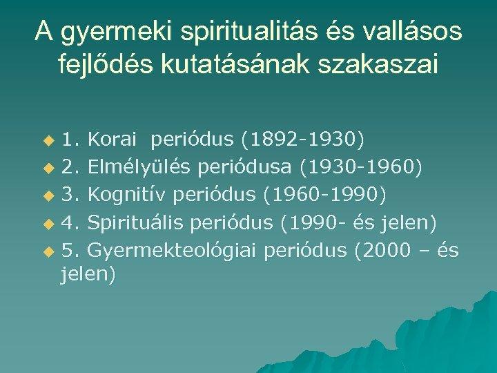 A gyermeki spiritualitás és vallásos fejlődés kutatásának szakaszai 1. Korai periódus (1892 -1930) u