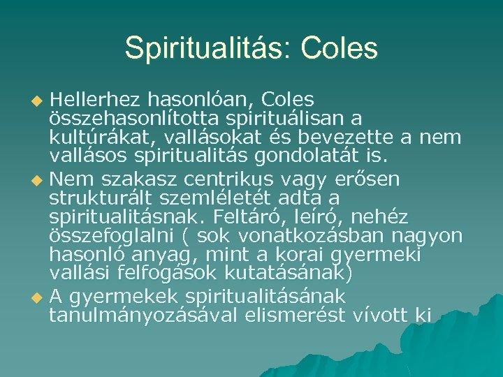Spiritualitás: Coles Hellerhez hasonlóan, Coles összehasonlította spirituálisan a kultúrákat, vallásokat és bevezette a nem