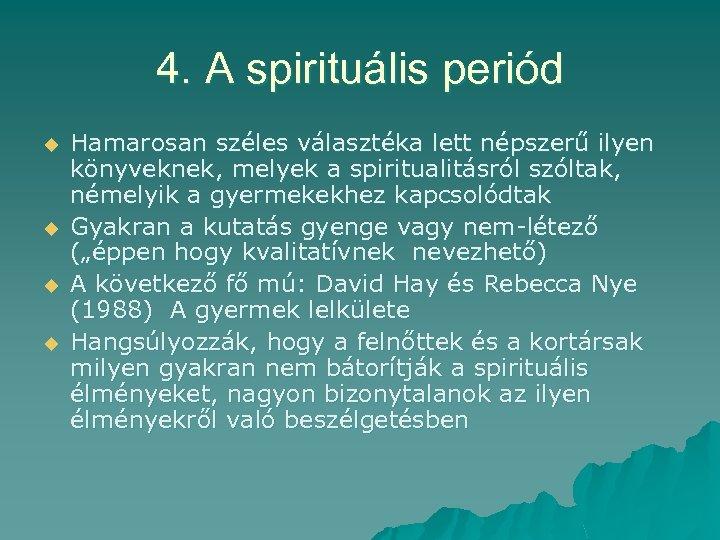 4. A spirituális periód u u Hamarosan széles választéka lett népszerű ilyen könyveknek, melyek