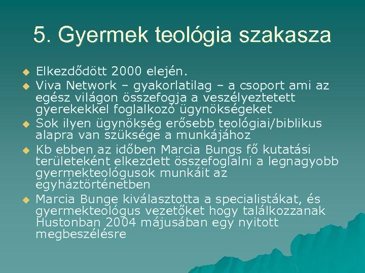 5. Gyermek teológia szakasza u u u Elkezdődött 2000 elején. Viva Network – gyakorlatilag