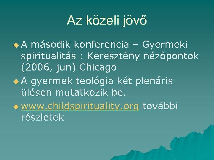 Az közeli jövő u. A második konferencia – Gyermeki spiritualitás : Keresztény nézőpontok (2006,