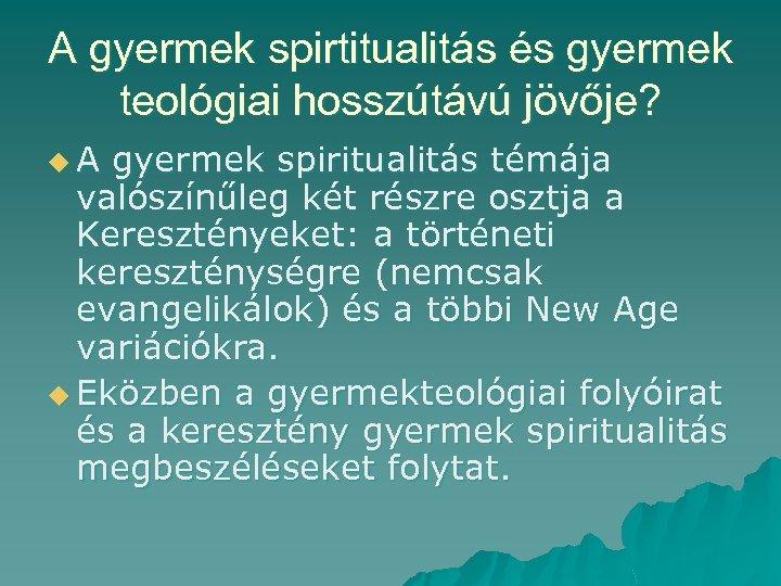 A gyermek spirtitualitás és gyermek teológiai hosszútávú jövője? u. A gyermek spiritualitás témája valószínűleg