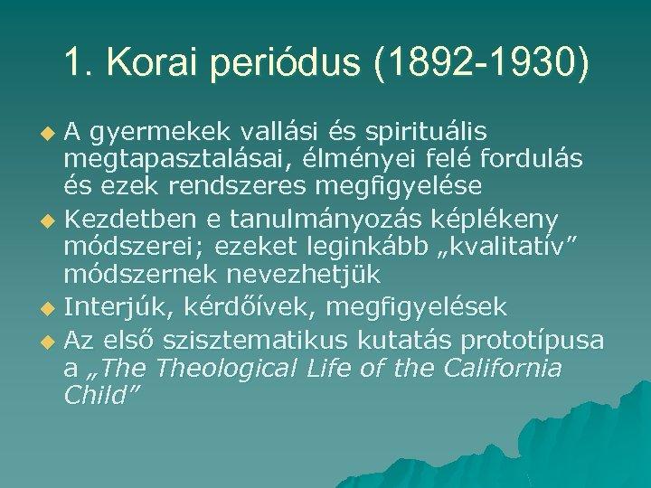 1. Korai periódus (1892 -1930) A gyermekek vallási és spirituális megtapasztalásai, élményei felé fordulás