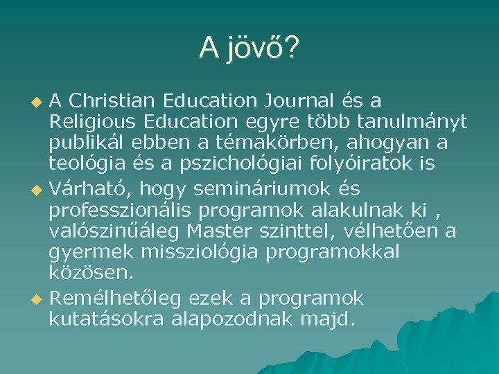 A jövő? A Christian Education Journal és a Religious Education egyre több tanulmányt publikál