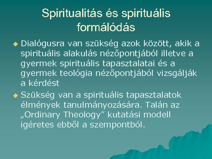 Spiritualitás és spirituális formálódás Dialógusra van szükség azok között, akik a spirituális alakulás nézőpontjából