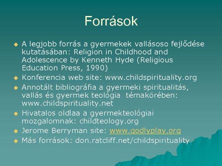 Források u u u A legjobb forrás a gyermekek vallásoso fejlődése kutatásában: Religion in