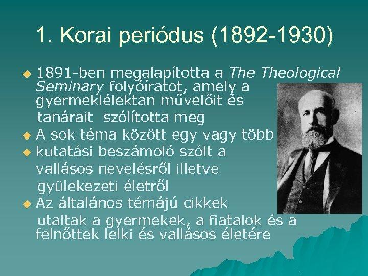 1. Korai periódus (1892 -1930) 1891 -ben megalapította a Theological Seminary folyóíratot, amely a