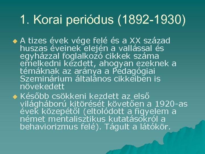 1. Korai periódus (1892 -1930) A tizes évek vége felé és a XX század