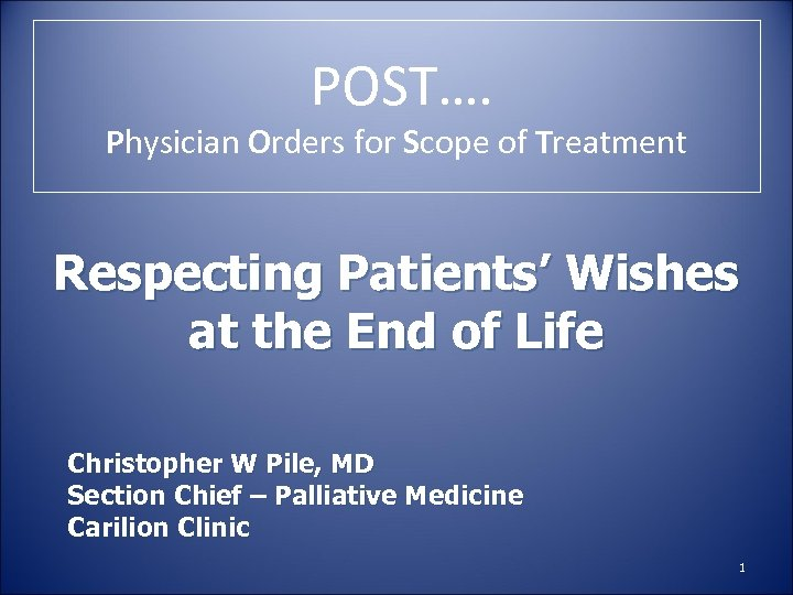 POST…. Physician Orders for Scope of Treatment Respecting Patients' Wishes at the End of