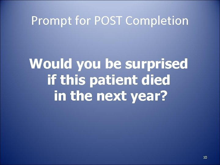 Prompt for POST Completion Would you be surprised if this patient died in the