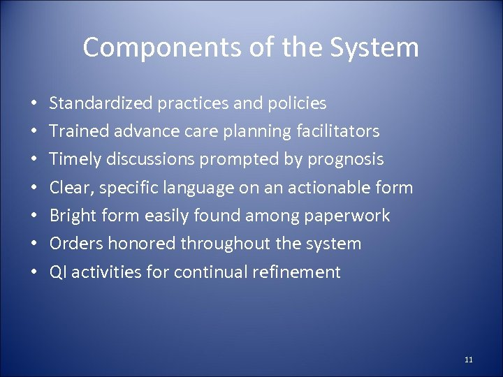 Components of the System • • Standardized practices and policies Trained advance care planning