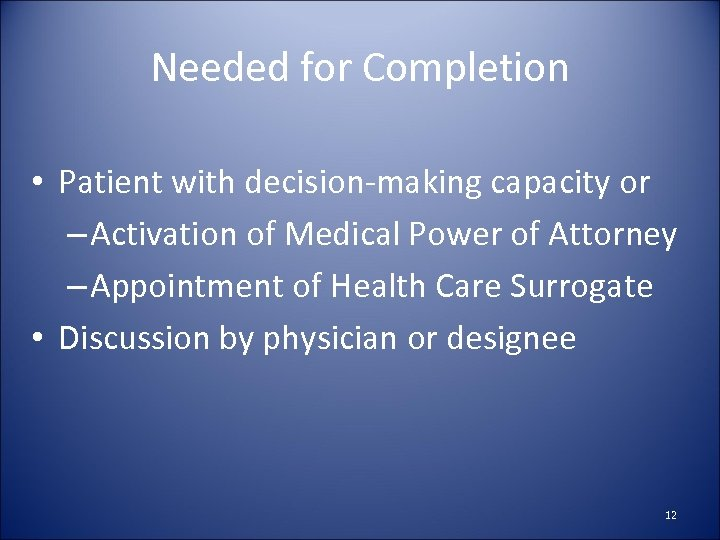 Needed for Completion • Patient with decision-making capacity or – Activation of Medical Power