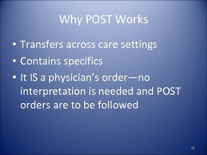 Why POST Works • Transfers across care settings • Contains specifics • It IS