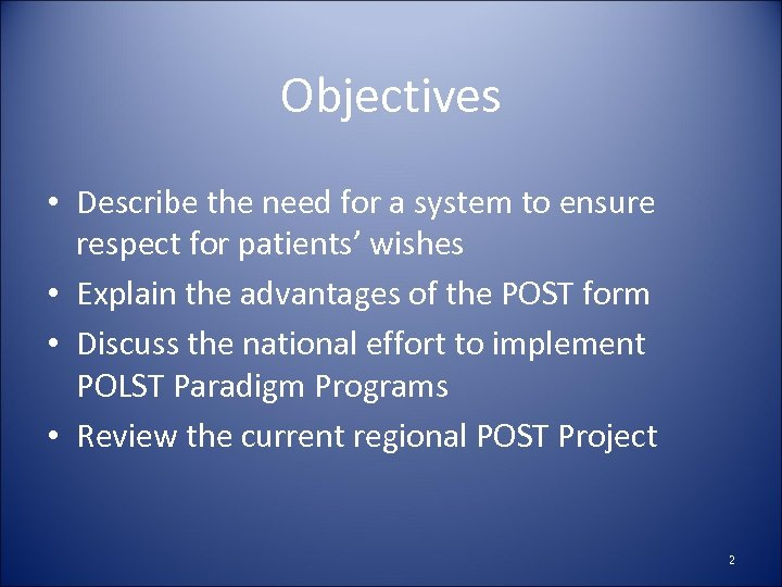 Objectives • Describe the need for a system to ensure respect for patients' wishes