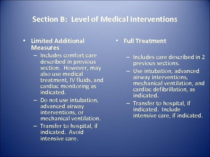 Section B: Level of Medical Interventions • Limited Additional Measures – Includes comfort care