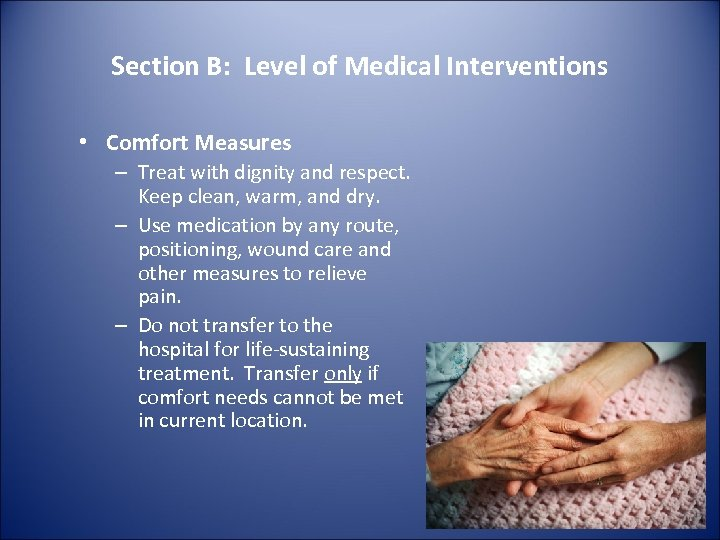 Section B: Level of Medical Interventions • Comfort Measures – Treat with dignity and