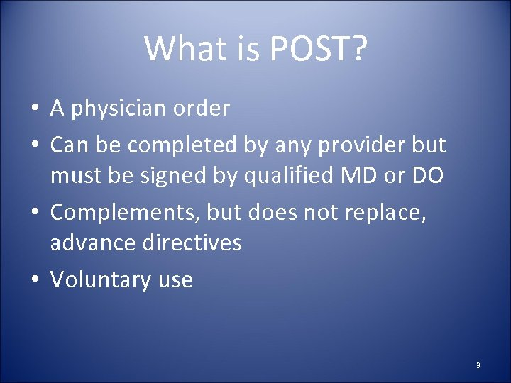 What is POST? • A physician order • Can be completed by any provider