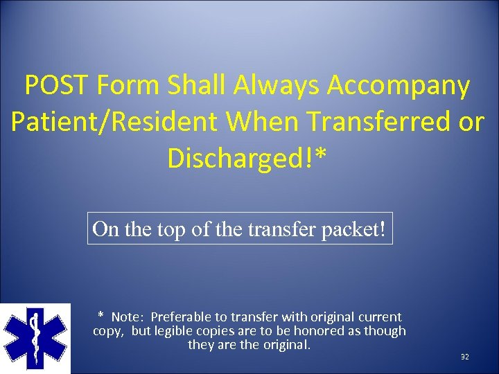 POST Form Shall Always Accompany Patient/Resident When Transferred or Discharged!* On the top of