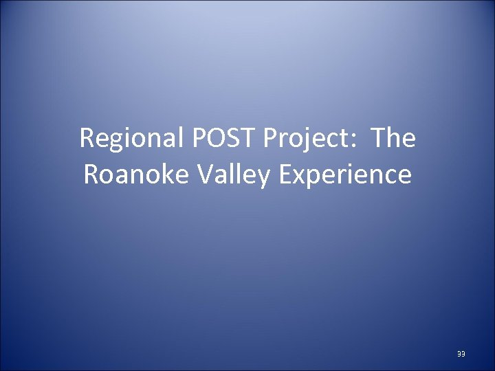 Regional POST Project: The Roanoke Valley Experience 33