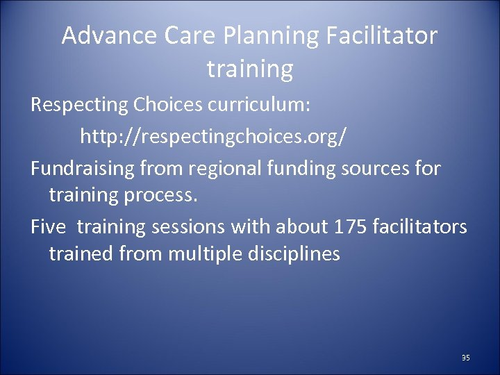 Advance Care Planning Facilitator training Respecting Choices curriculum: http: //respectingchoices. org/ Fundraising from regional