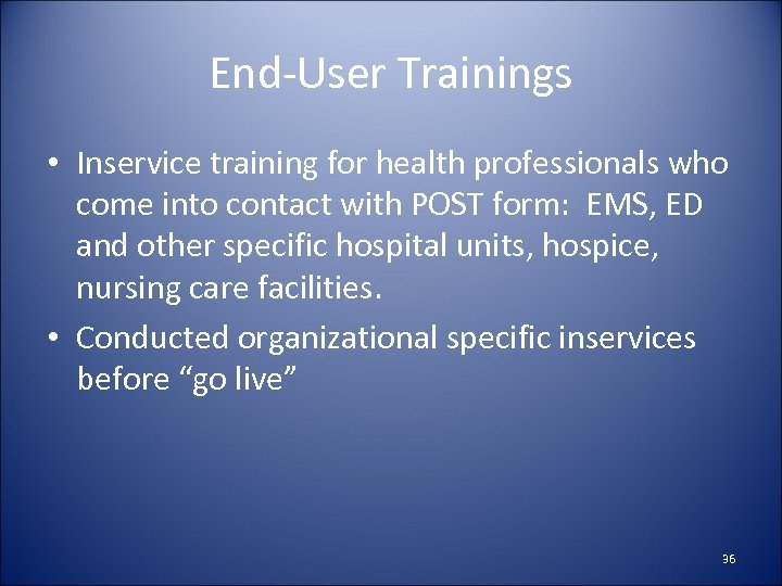 End-User Trainings • Inservice training for health professionals who come into contact with POST