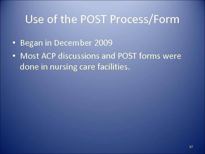 Use of the POST Process/Form • Began in December 2009 • Most ACP discussions