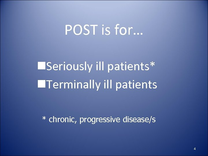 POST is for… n. Seriously ill patients* n. Terminally ill patients * chronic, progressive