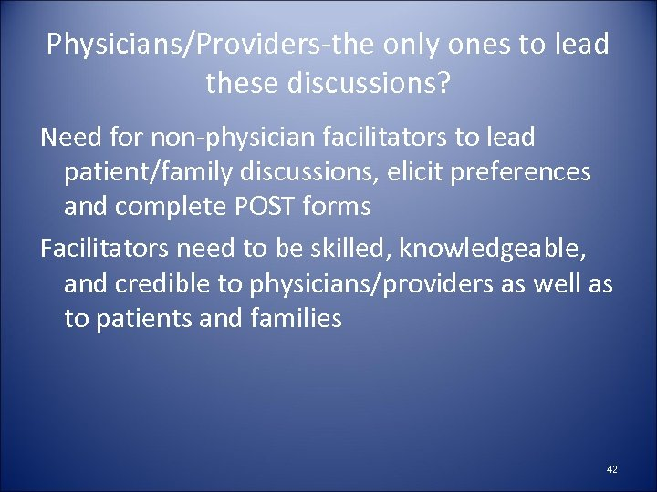 Physicians/Providers-the only ones to lead these discussions? Need for non-physician facilitators to lead patient/family