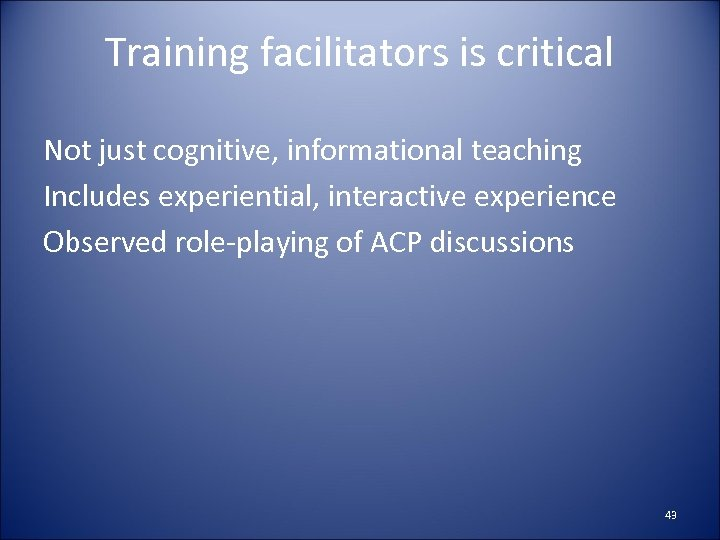 Training facilitators is critical Not just cognitive, informational teaching Includes experiential, interactive experience Observed