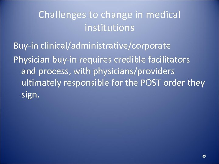 Challenges to change in medical institutions Buy-in clinical/administrative/corporate Physician buy-in requires credible facilitators and
