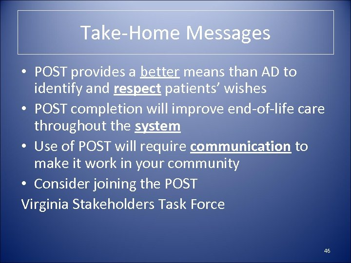 Take-Home Messages • POST provides a better means than AD to identify and respect