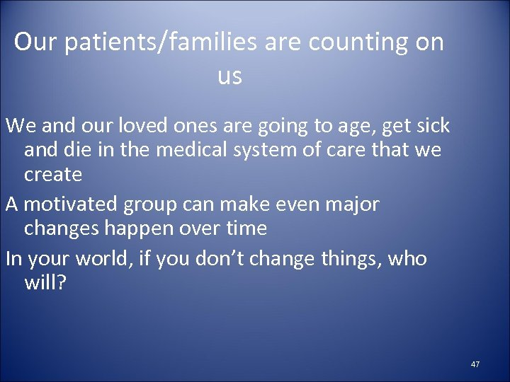 Our patients/families are counting on us We and our loved ones are going to