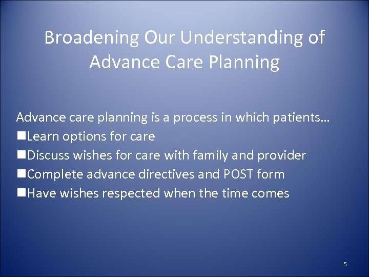Broadening Our Understanding of Advance Care Planning Advance care planning is a process in