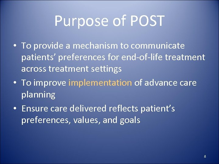 Purpose of POST • To provide a mechanism to communicate patients' preferences for end-of-life