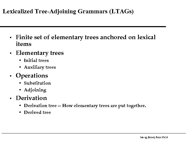Lexicalized Tree-Adjoining Grammars (LTAGs) • • Finite set of elementary trees anchored on lexical