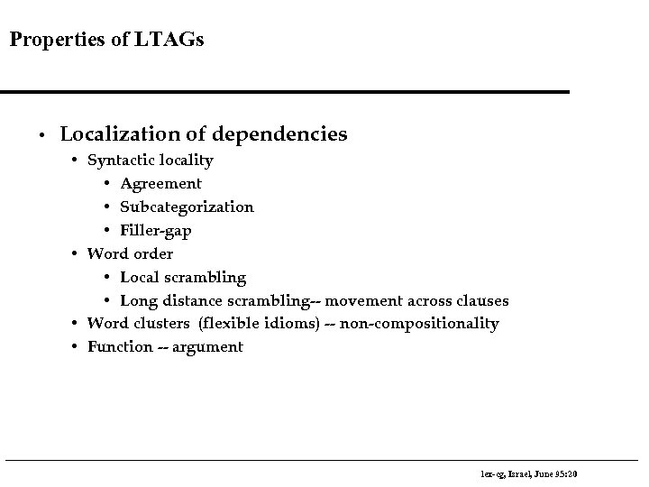 Properties of LTAGs • Localization of dependencies • Syntactic locality • Agreement • Subcategorization