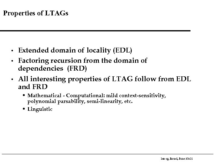 Properties of LTAGs • • • Extended domain of locality (EDL) Factoring recursion from