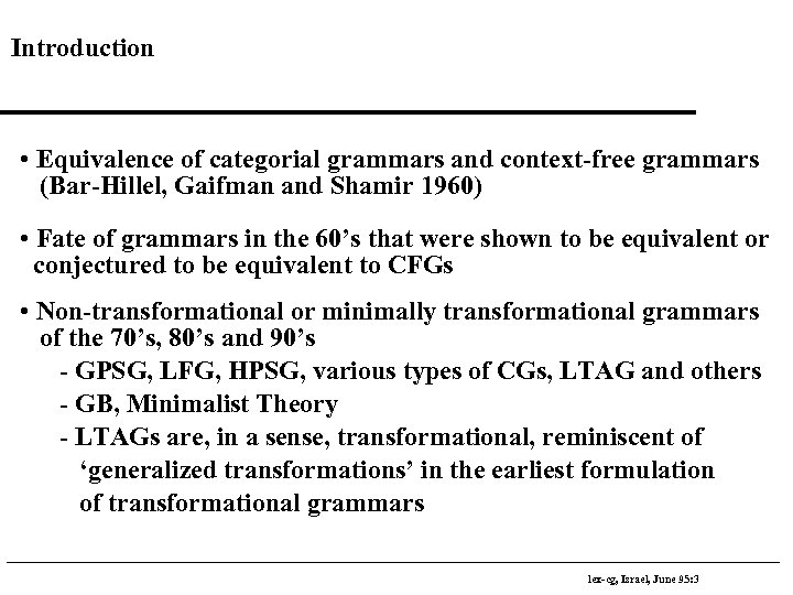 Introduction • Equivalence of categorial grammars and context-free grammars (Bar-Hillel, Gaifman and Shamir 1960)