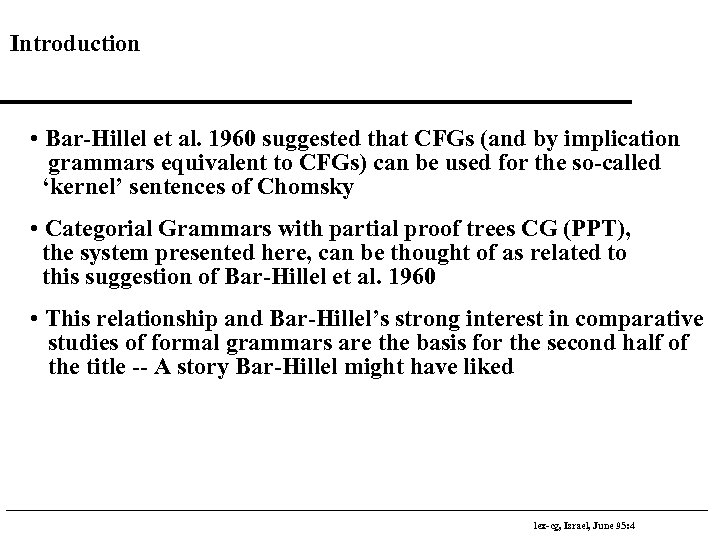 Introduction • Bar-Hillel et al. 1960 suggested that CFGs (and by implication grammars equivalent