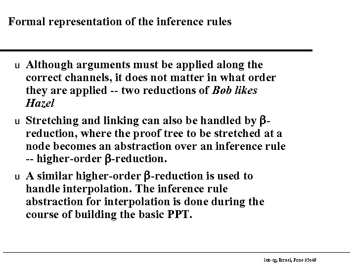 Formal representation of the inference rules u u u Although arguments must be applied