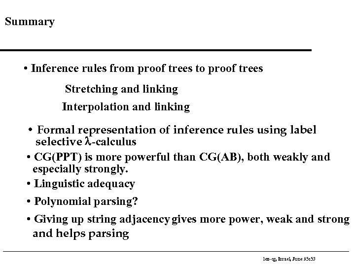 Summary • Inference rules from proof trees to proof trees Stretching and linking Interpolation