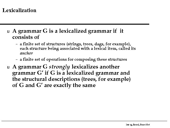 Lexicalization u A grammar G is a lexicalized grammar if it consists of –