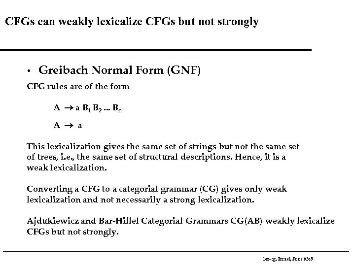 CFGs can weakly lexicalize CFGs but not strongly • Greibach Normal Form (GNF) CFG
