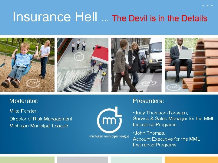 Insurance Hell … The Devil is in the Details Moderator: Presenters: Mike Forster •