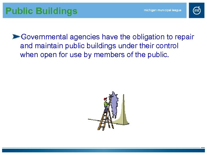 Public Buildings Governmental agencies have the obligation to repair and maintain public buildings under