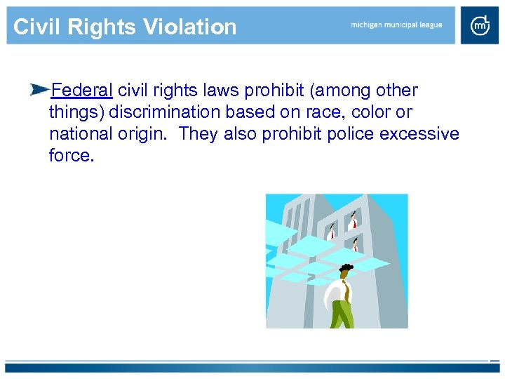 Civil Rights Violation Federal civil rights laws prohibit (among other things) discrimination based on