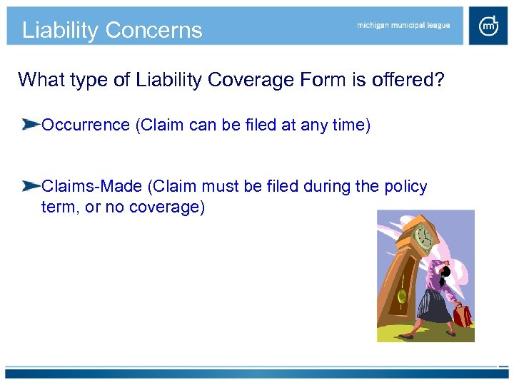 Liability Concerns What type of Liability Coverage Form is offered? Occurrence (Claim can be