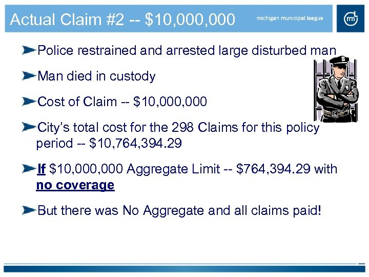 Actual Claim #2 -- $10, 000 Police restrained and arrested large disturbed man Man