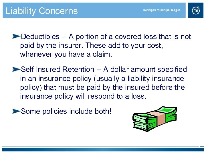 Liability Concerns Deductibles -- A portion of a covered loss that is not paid
