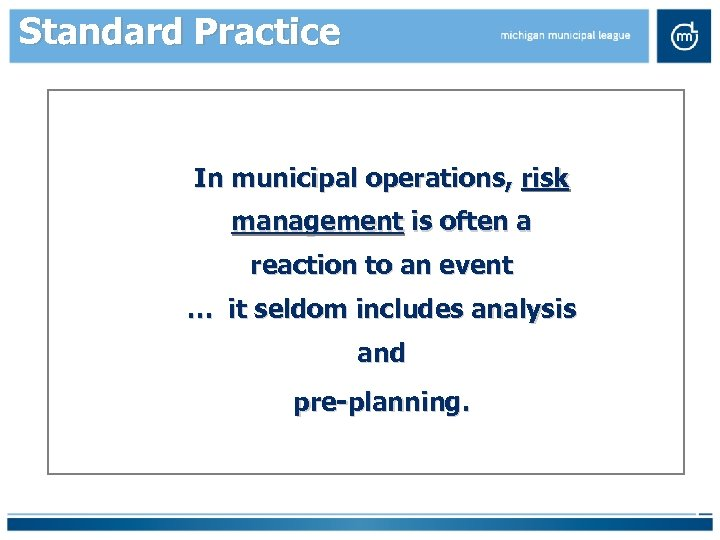 Standard Practice In municipal operations, risk management is often a reaction to an event